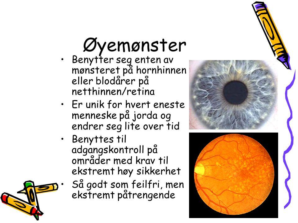 Øyemønster •Benytter seg enten av mønsteret på hornhinnen eller blodårer på netthinnen/retina •Er unik for hvert eneste menneske på jorda og endrer se