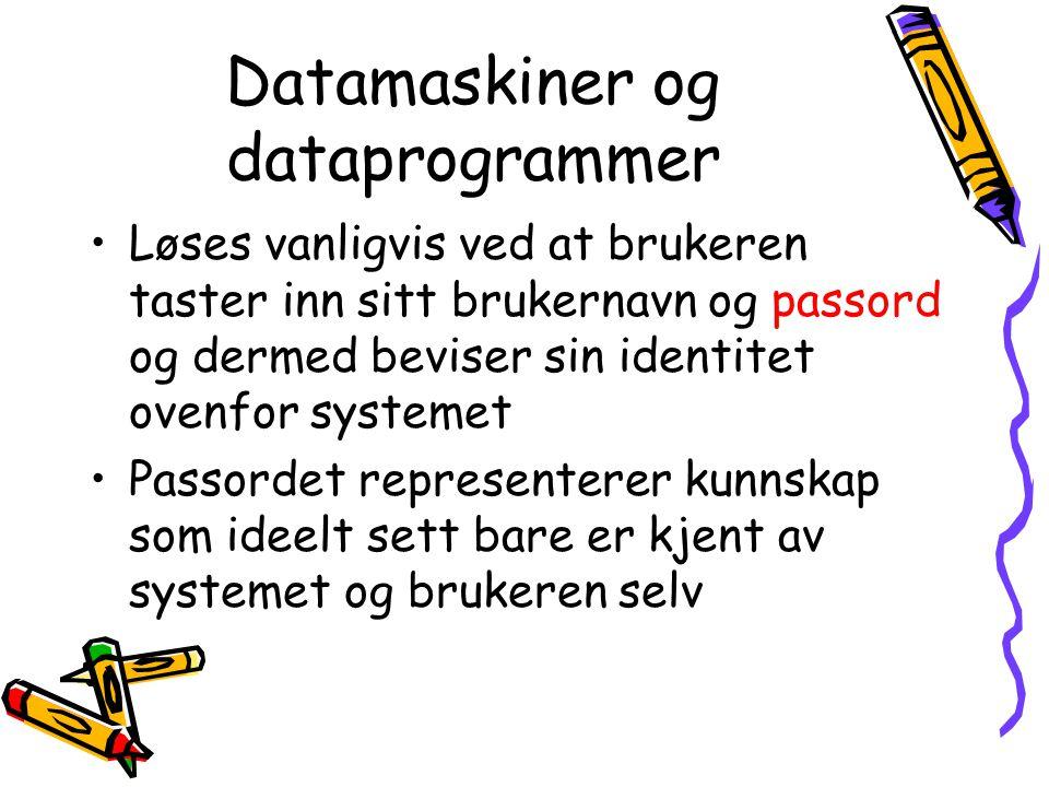 Datamaskiner og dataprogrammer •Løses vanligvis ved at brukeren taster inn sitt brukernavn og passord og dermed beviser sin identitet ovenfor systemet