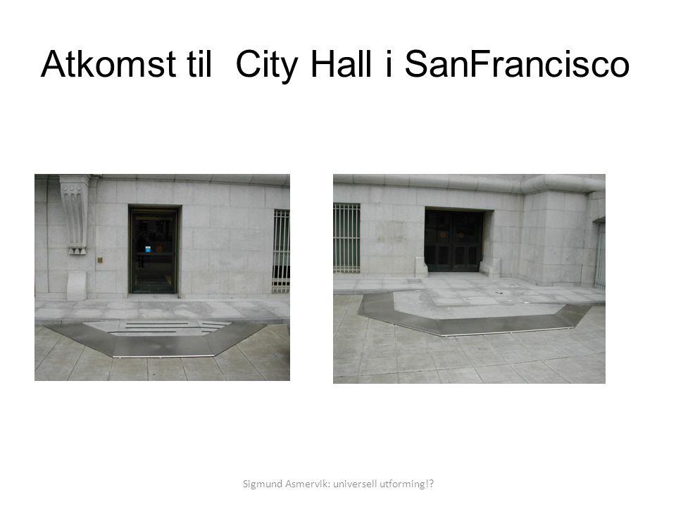 Atkomst til City Hall i SanFrancisco Sigmund Asmervik: universell utforming!?