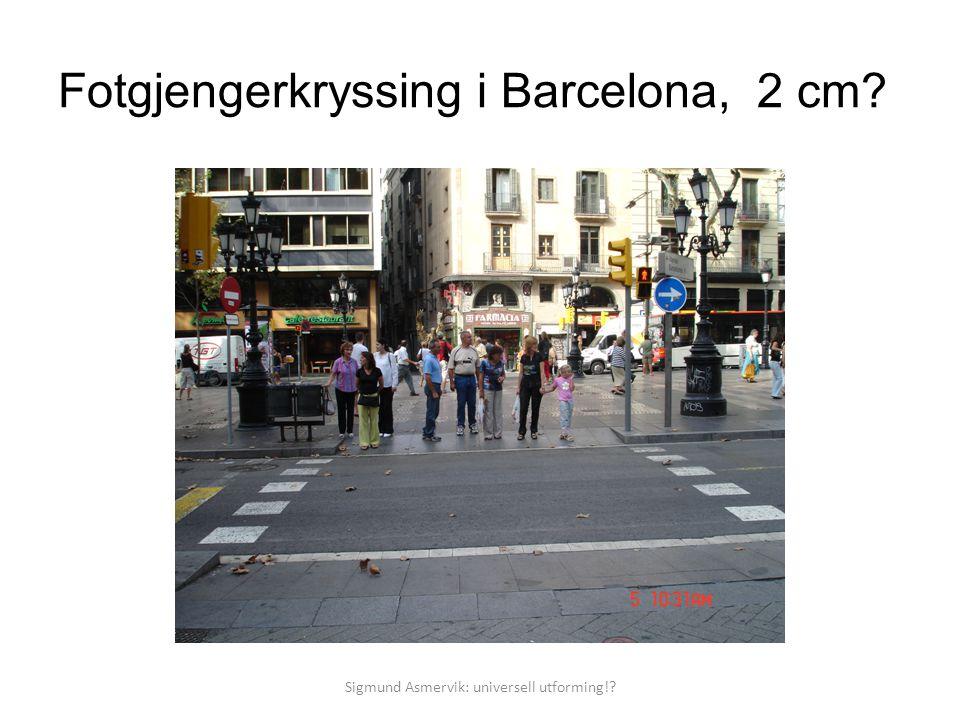 Fotgjengerkryssing i Barcelona, 2 cm? Sigmund Asmervik: universell utforming!?