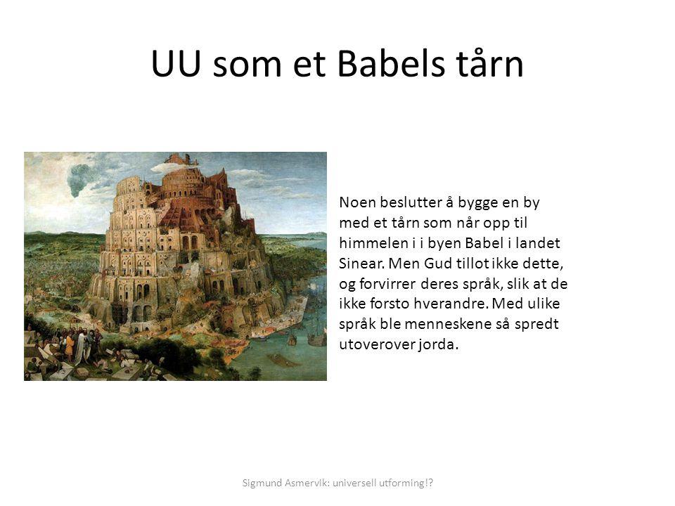 UU som et Babels tårn Noen beslutter å bygge en by med et tårn som når opp til himmelen i i byen Babel i landet Sinear. Men Gud tillot ikke dette, og