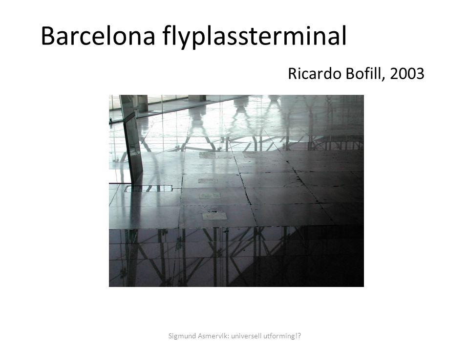 Barcelona flyplassterminal Ricardo Bofill, 2003 Sigmund Asmervik: universell utforming!?