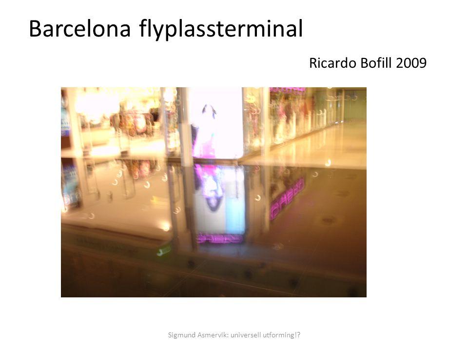 Barcelona flyplassterminal Ricardo Bofill 2009 Sigmund Asmervik: universell utforming!?