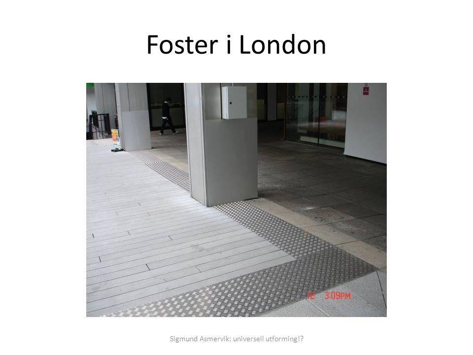 Foster i London Sigmund Asmervik: universell utforming!?