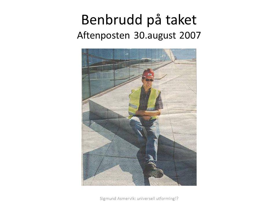 Benbrudd på taket Aftenposten 30.august 2007 Sigmund Asmervik: universell utforming!?