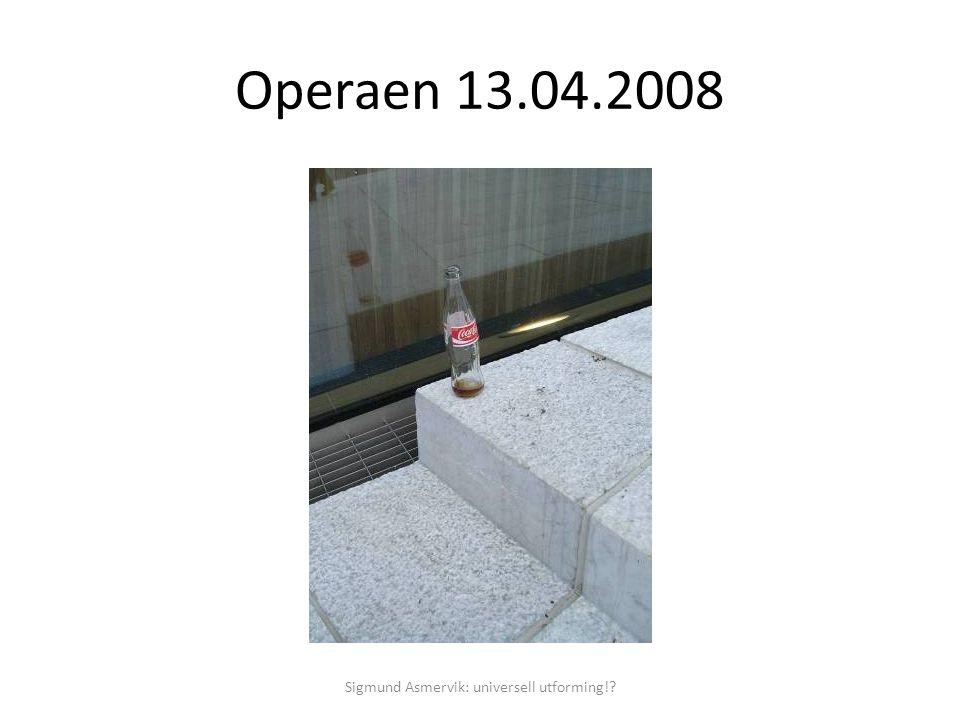 Operaen 13.04.2008 Sigmund Asmervik: universell utforming!?