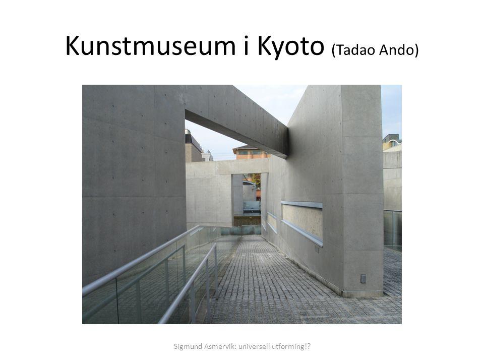 Kunstmuseum i Kyoto (Tadao Ando) Sigmund Asmervik: universell utforming!?