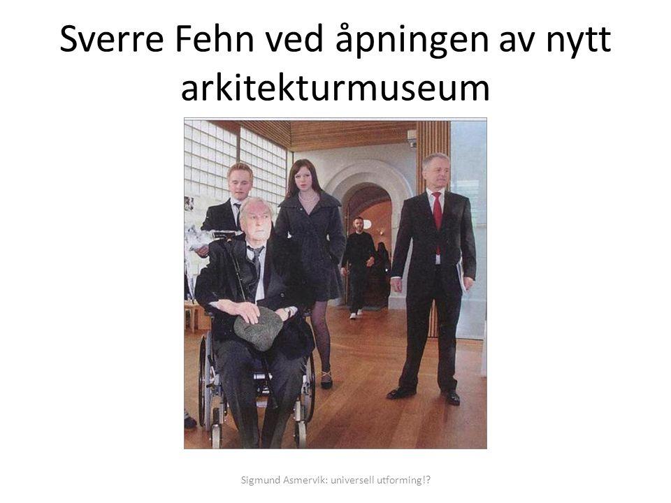 Sverre Fehn ved åpningen av nytt arkitekturmuseum Sigmund Asmervik: universell utforming!?