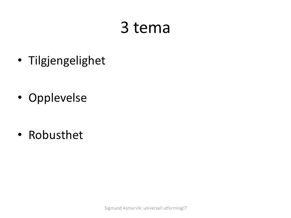 3 tema • Tilgjengelighet • Opplevelse • Robusthet Sigmund Asmervik: universell utforming!?