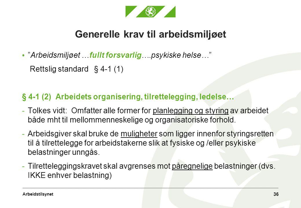 """Arbeidstilsynet 36 Generelle krav til arbeidsmiljøet • """"Arbeidsmiljøet …fullt forsvarlig….psykiske helse…"""" Rettslig standard § 4-1 (1) § 4-1 (2) Arbei"""
