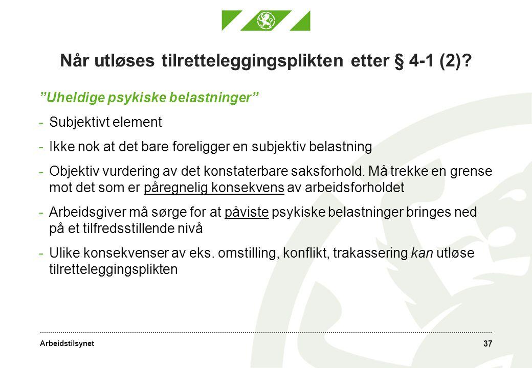 """Arbeidstilsynet 37 Når utløses tilretteleggingsplikten etter § 4-1 (2)? """"Uheldige psykiske belastninger"""" -Subjektivt element -Ikke nok at det bare for"""