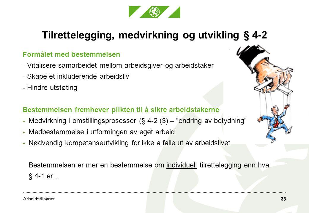 Arbeidstilsynet 38 Tilrettelegging, medvirkning og utvikling § 4-2 Formålet med bestemmelsen - Vitalisere samarbeidet mellom arbeidsgiver og arbeidsta
