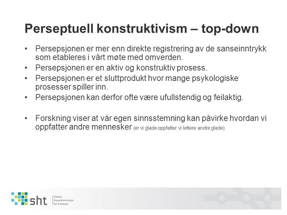 Perseptuell konstruktivism – top-down •Persepsjonen er mer enn direkte registrering av de sanseinntrykk som etableres i vårt møte med omverden. •Perse