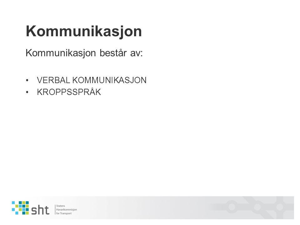 Kommunikasjon Kommunikasjon består av: •VERBAL KOMMUNIKASJON •KROPPSSPRÅK