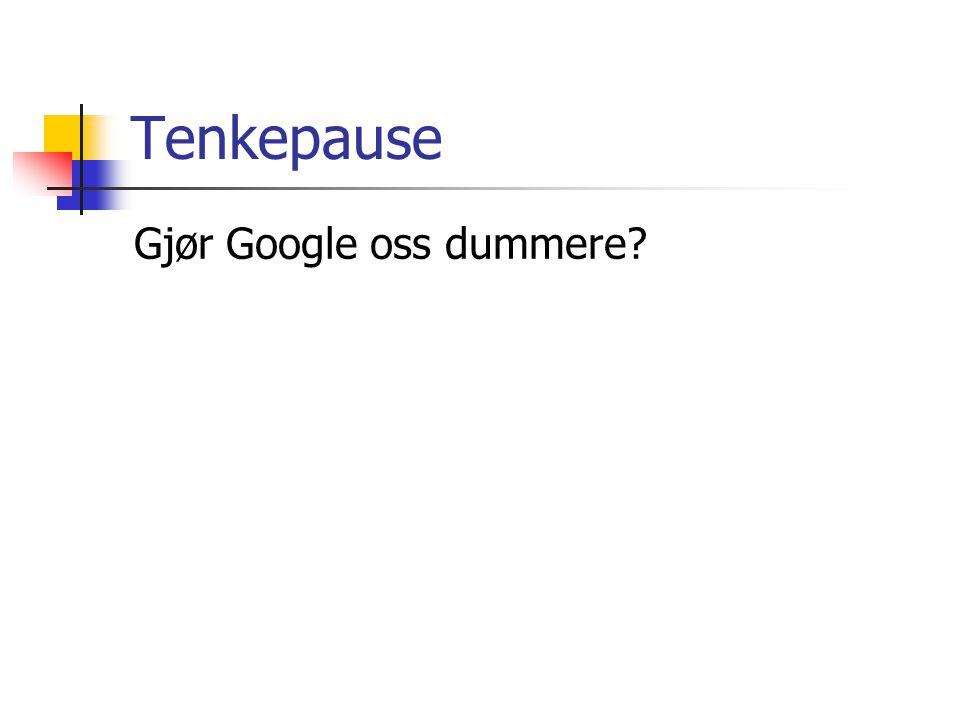 Tenkepause Gjør Google oss dummere?