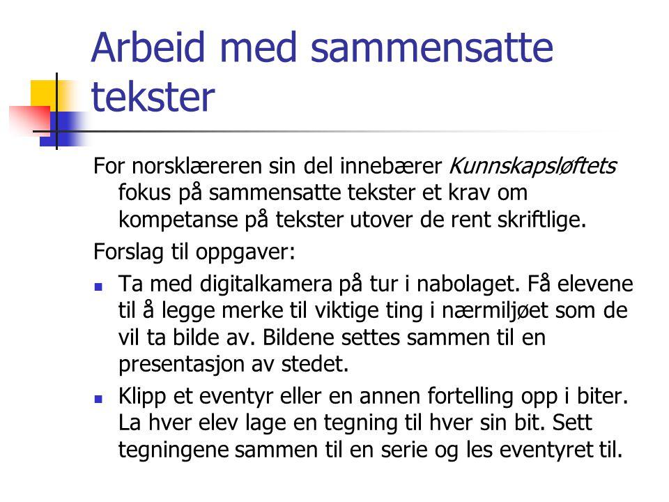 Arbeid med sammensatte tekster For norsklæreren sin del innebærer Kunnskapsløftets fokus på sammensatte tekster et krav om kompetanse på tekster utover de rent skriftlige.