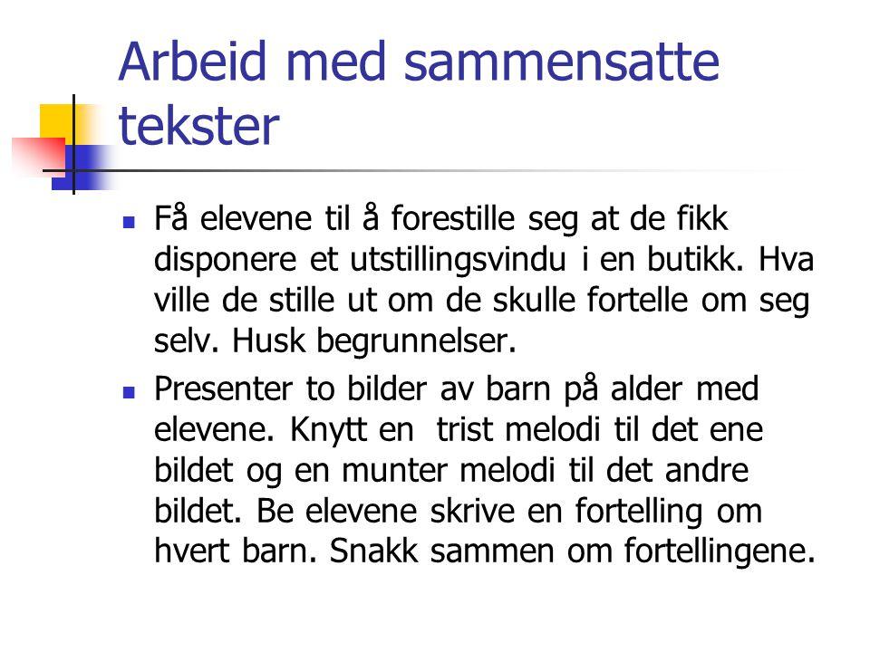 Arbeid med sammensatte tekster  Få elevene til å forestille seg at de fikk disponere et utstillingsvindu i en butikk.