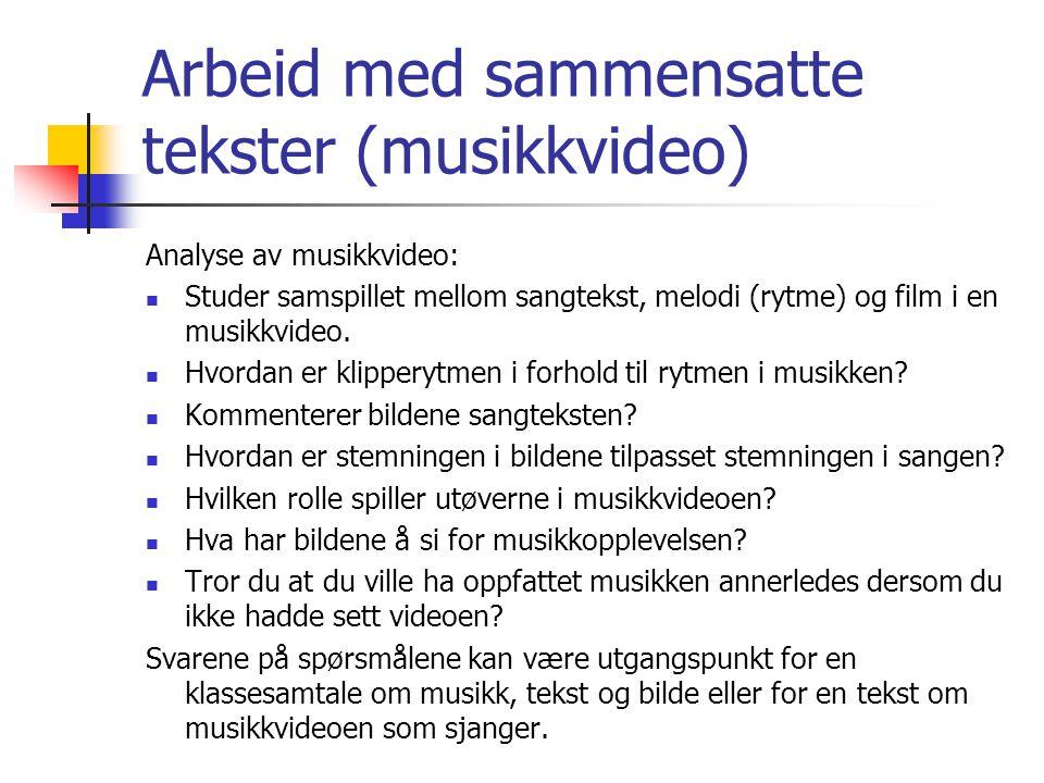 Arbeid med sammensatte tekster (musikkvideo) Analyse av musikkvideo:  Studer samspillet mellom sangtekst, melodi (rytme) og film i en musikkvideo.