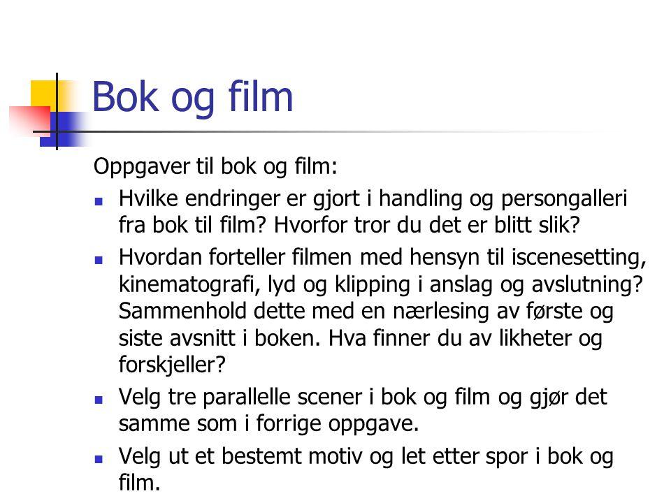 Bok og film Oppgaver til bok og film:  Hvilke endringer er gjort i handling og persongalleri fra bok til film.
