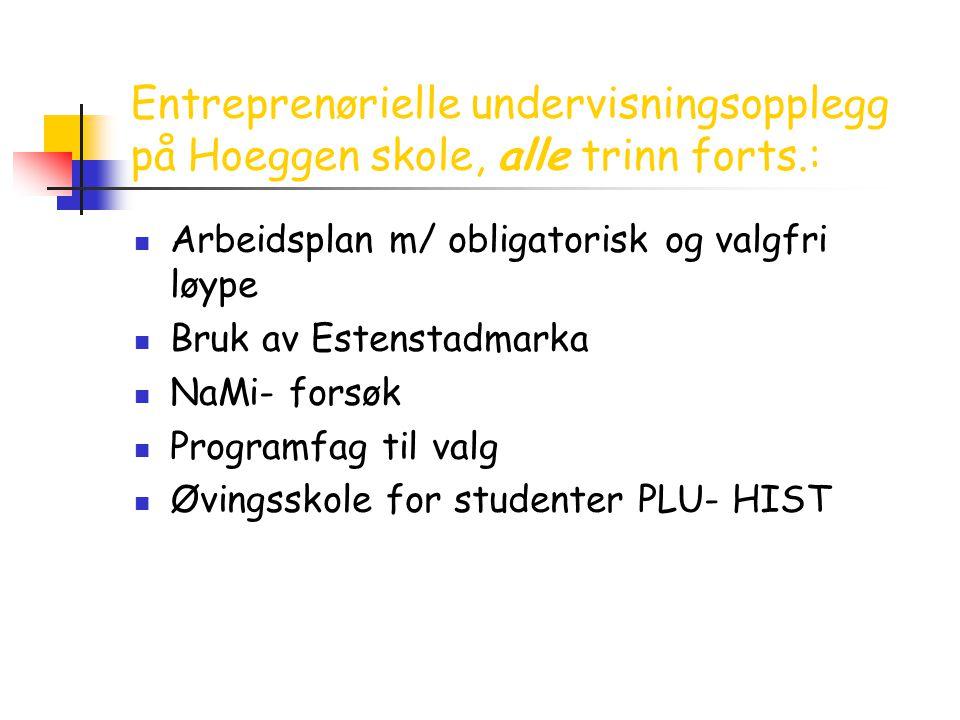 Entreprenørielle undervisningsopplegg på Hoeggen skole, alle trinn forts.:  Arbeidsplan m/ obligatorisk og valgfri løype  Bruk av Estenstadmarka  N