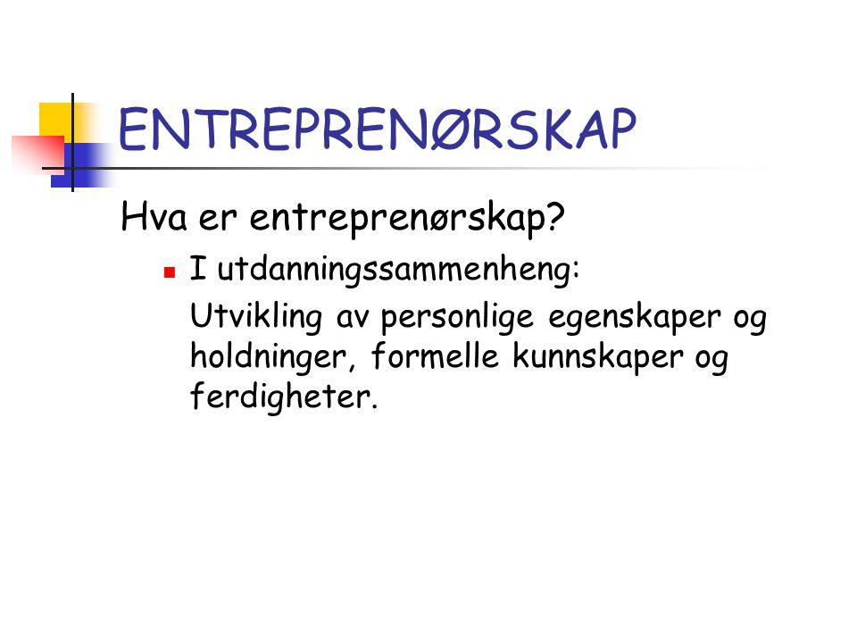 ENTREPRENØRSKAP Hva er entreprenørskap?  I utdanningssammenheng: Utvikling av personlige egenskaper og holdninger, formelle kunnskaper og ferdigheter