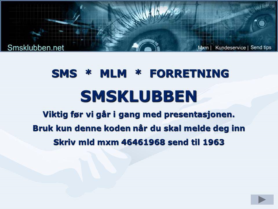 SMS * MLM * FORRETNING SMSKLUBBEN Viktig før vi går i gang med presentasjonen.