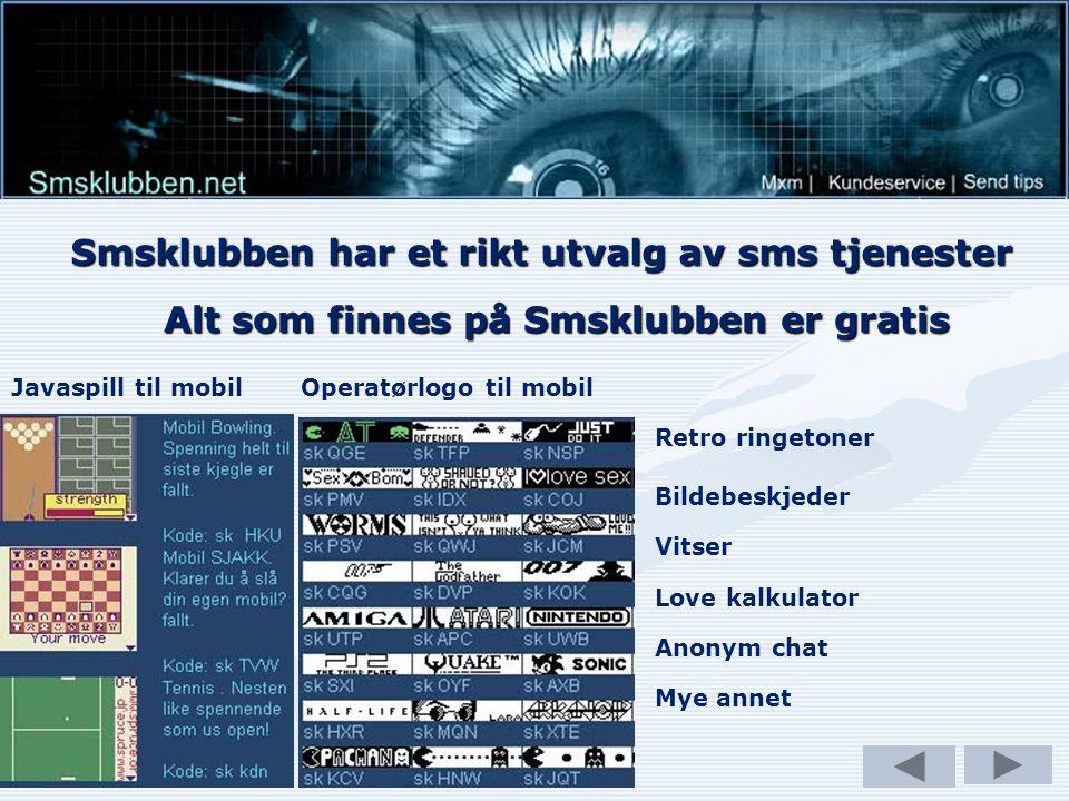 Smsklubben har et rikt utvalg av sms tjenester Javaspill til mobilOperatørlogo til mobil Retro ringetoner Bildebeskjeder Vitser Love kalkulator Anonym chat Alt som finnes på Smsklubben er gratis Mye annet