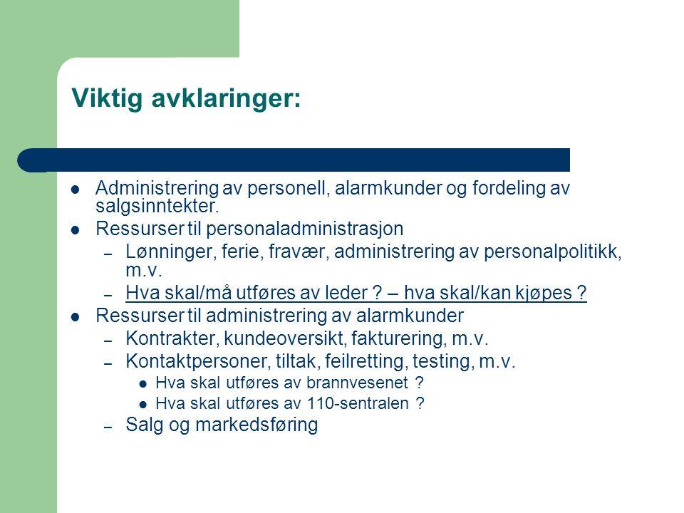 Viktig avklaringer:  Administrering av personell, alarmkunder og fordeling av salgsinntekter.  Ressurser til personaladministrasjon – Lønninger, fer