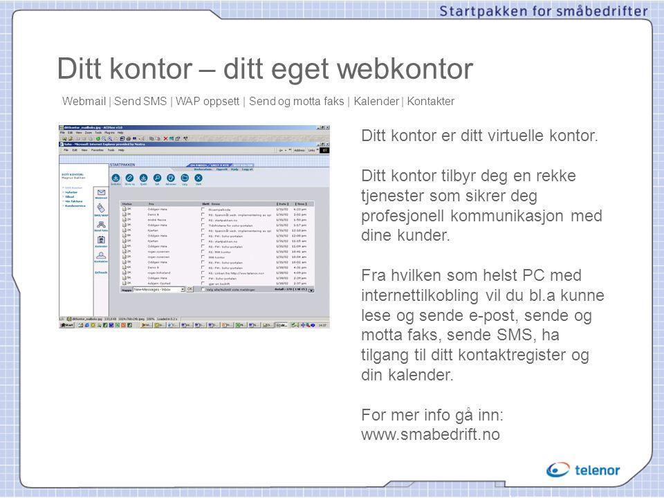 Ditt kontor – ditt eget webkontor Webmail | Send SMS | WAP oppsett | Send og motta faks | Kalender | Kontakter Ditt kontor er ditt virtuelle kontor. D