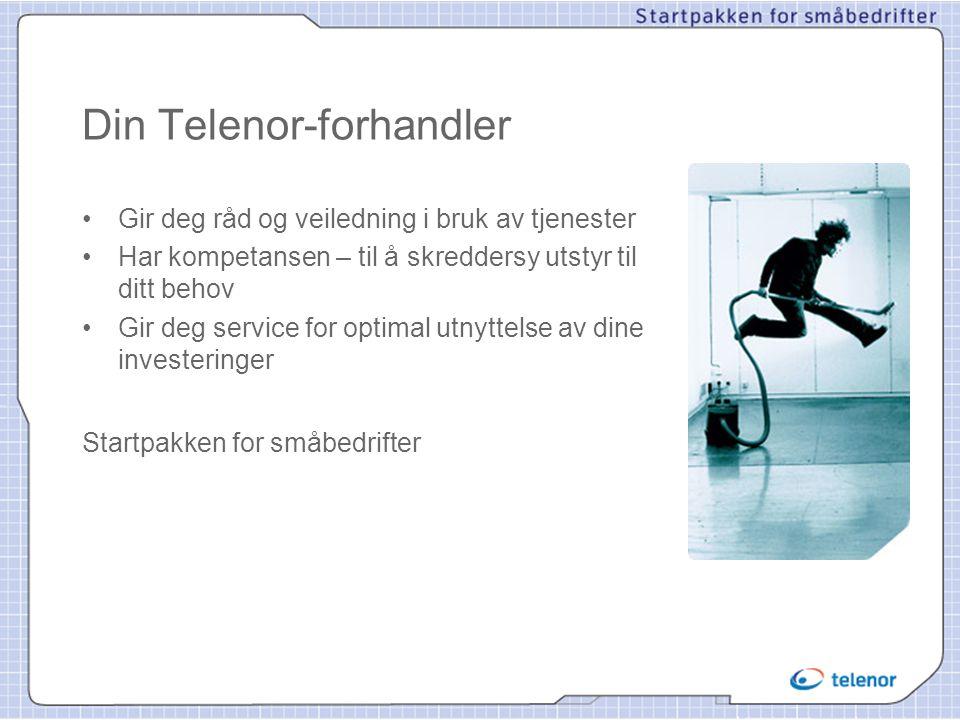 Din Telenor-forhandler • Gir deg råd og veiledning i bruk av tjenester • Har kompetansen – til å skreddersy utstyr til ditt behov • Gir deg service fo