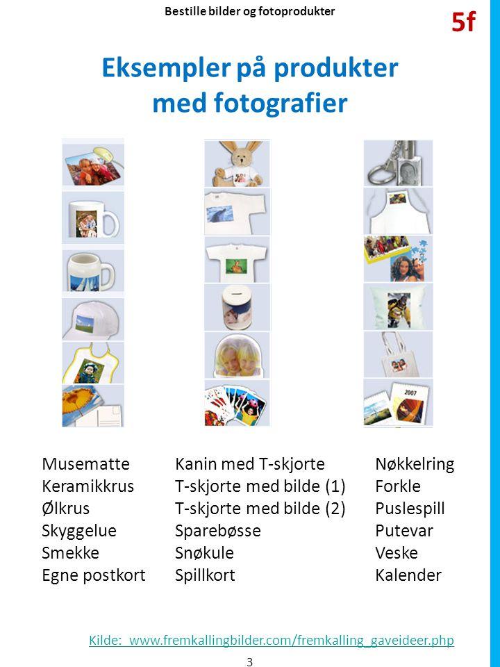 Eksempler på produkter med fotografier Kilde: www.fremkallingbilder.com/fremkalling_gaveideer.php MusematteKanin med T-skjorteNøkkelring KeramikkrusT-skjorte med bilde (1)Forkle ØlkrusT-skjorte med bilde (2) Puslespill SkyggelueSparebøssePutevar SmekkeSnøkuleVeske Egne postkortSpillkortKalender 3 5f Bestille bilder og fotoprodukter