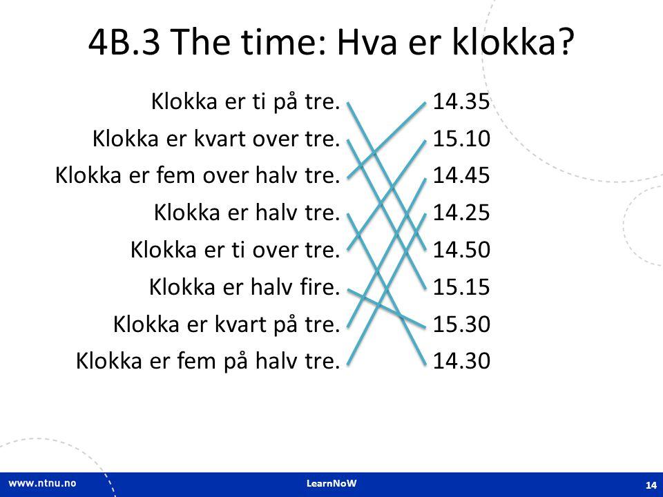 LearnNoW 4B.3 The time: Hva er klokka.Klokka er ti på tre.