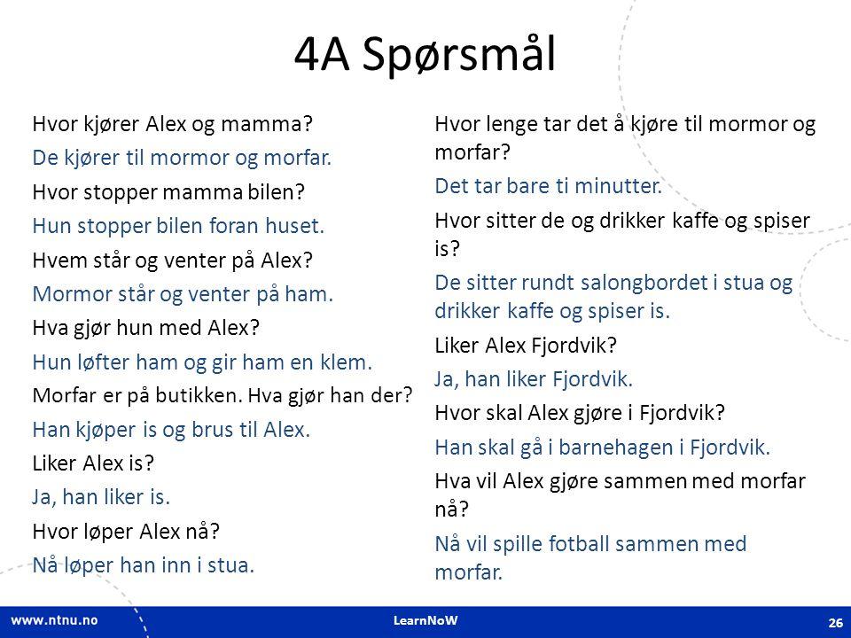 LearnNoW 4A Spørsmål Hvor kjører Alex og mamma.De kjører til mormor og morfar.