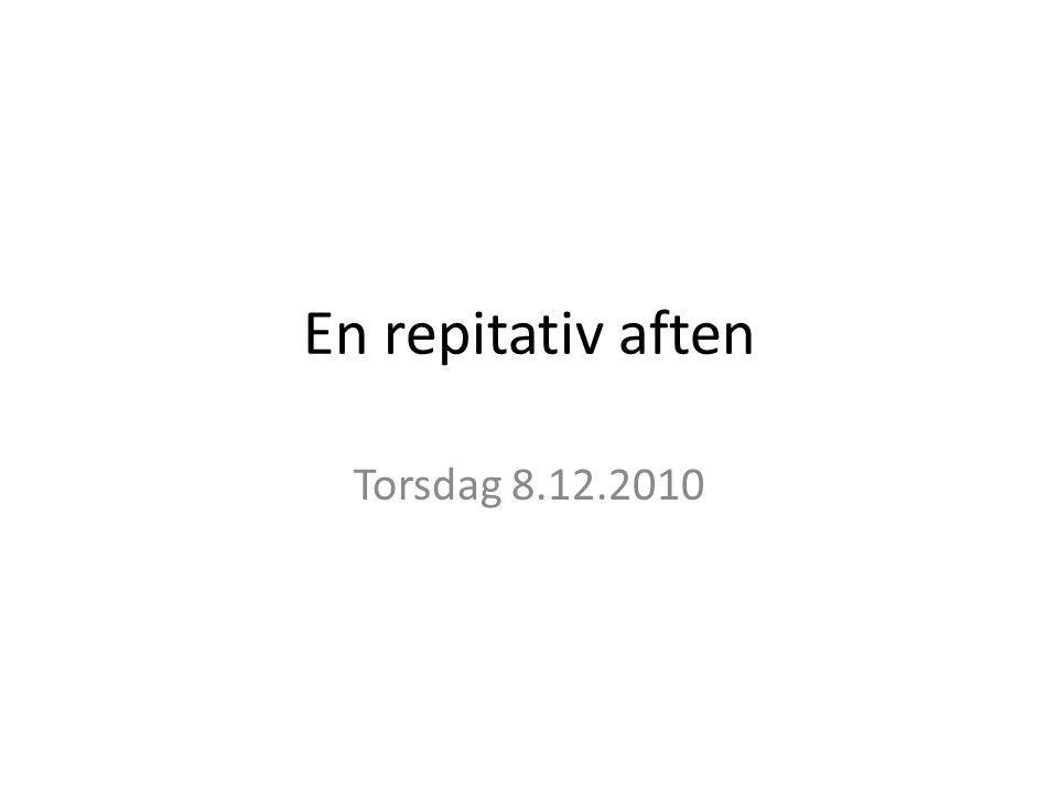 En repitativ aften Torsdag 8.12.2010