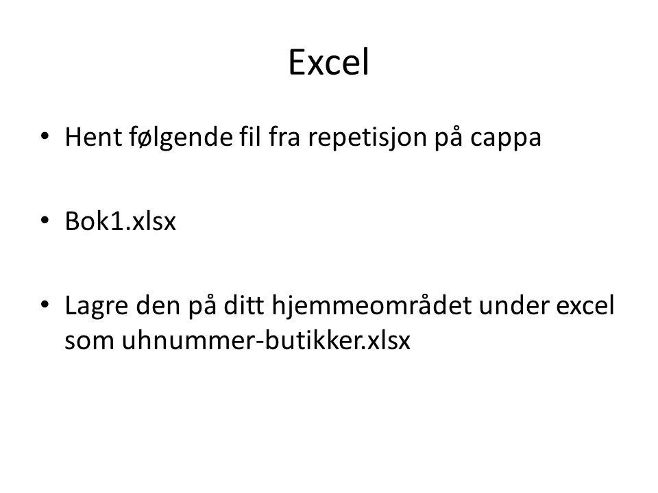 Excel • Hent følgende fil fra repetisjon på cappa • Bok1.xlsx • Lagre den på ditt hjemmeområdet under excel som uhnummer-butikker.xlsx