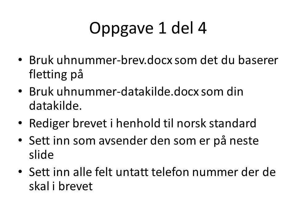 Oppgave 1 del 4 • Bruk uhnummer-brev.docx som det du baserer fletting på • Bruk uhnummer-datakilde.docx som din datakilde.