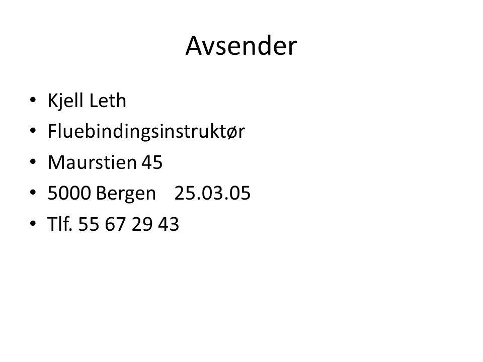 Avsender • Kjell Leth • Fluebindingsinstruktør • Maurstien 45 • 5000 Bergen25.03.05 • Tlf.