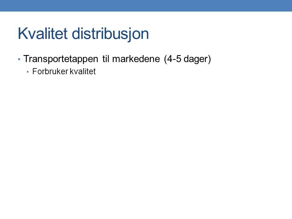 Kvalitet distribusjon • Transportetappen til markedene (4-5 dager) • Forbruker kvalitet