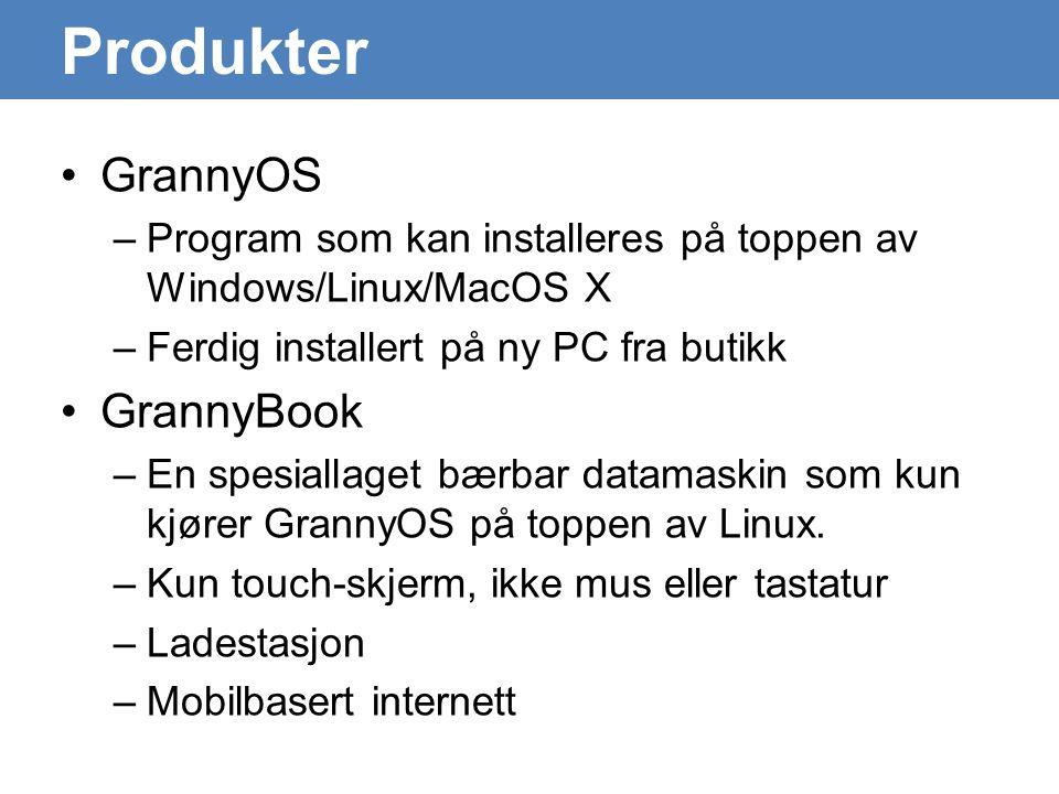 Produkter •GrannyOS –Program som kan installeres på toppen av Windows/Linux/MacOS X –Ferdig installert på ny PC fra butikk •GrannyBook –En spesiallaget bærbar datamaskin som kun kjører GrannyOS på toppen av Linux.