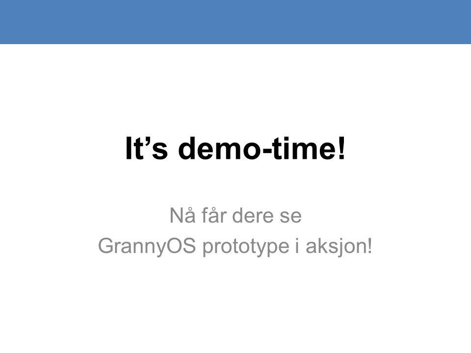 It's demo-time! Nå får dere se GrannyOS prototype i aksjon!