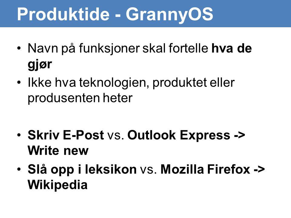 Produktide - GrannyOS •Navn på funksjoner skal fortelle hva de gjør •Ikke hva teknologien, produktet eller produsenten heter •Skriv E-Post vs.