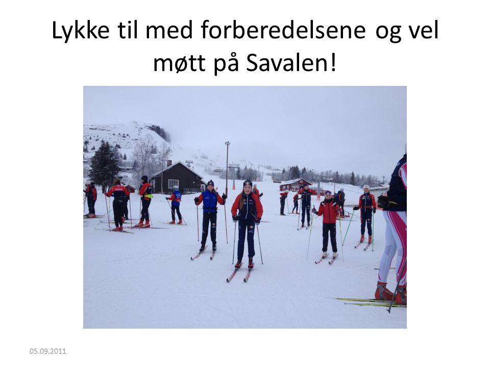 Lykke til med forberedelsene og vel møtt på Savalen! 05.09.2011