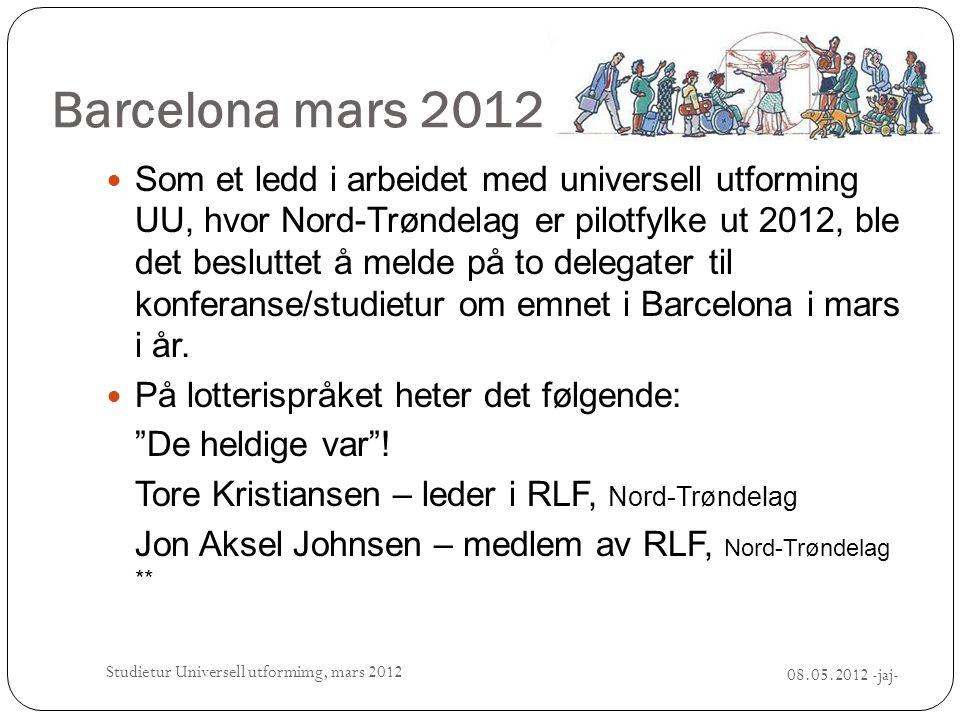 Barcelona mars 2012  Som et ledd i arbeidet med universell utforming UU, hvor Nord-Trøndelag er pilotfylke ut 2012, ble det besluttet å melde på to d