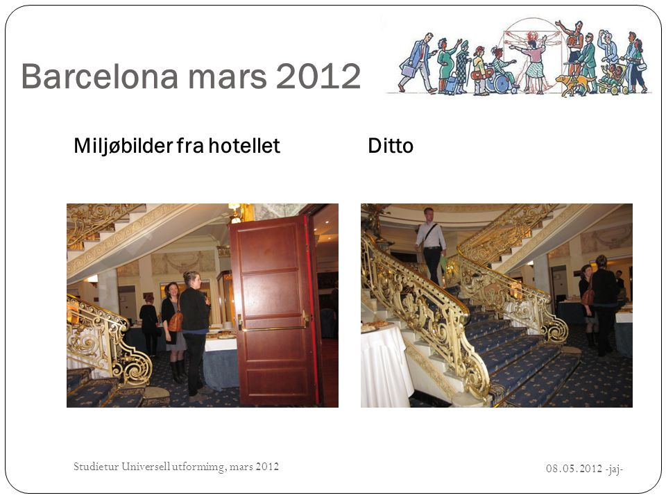 Barcelona mars 2012 Miljøbilder fra hotelletDitto 08.05.2012 -jaj- Studietur Universell utformimg, mars 2012