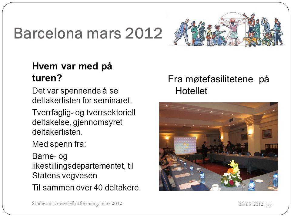 Barcelona mars 2012 Hvem var med på turen? Det var spennende å se deltakerlisten for seminaret. Tverrfaglig- og tverrsektoriell deltakelse, gjennomsyr