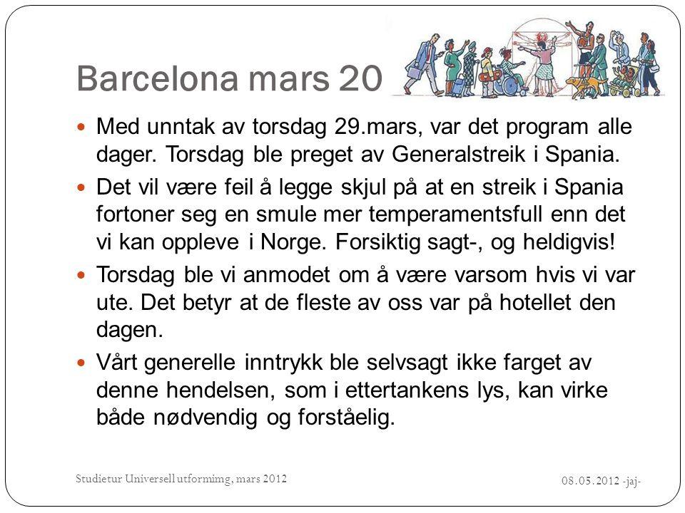 Barcelona mars 2012 08.05.2012 -jaj- Studietur Universell utformimg, mars 2012  Med unntak av torsdag 29.mars, var det program alle dager. Torsdag bl