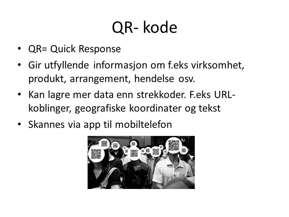 QR- kode • QR= Quick Response • Gir utfyllende informasjon om f.eks virksomhet, produkt, arrangement, hendelse osv. • Kan lagre mer data enn strekkode
