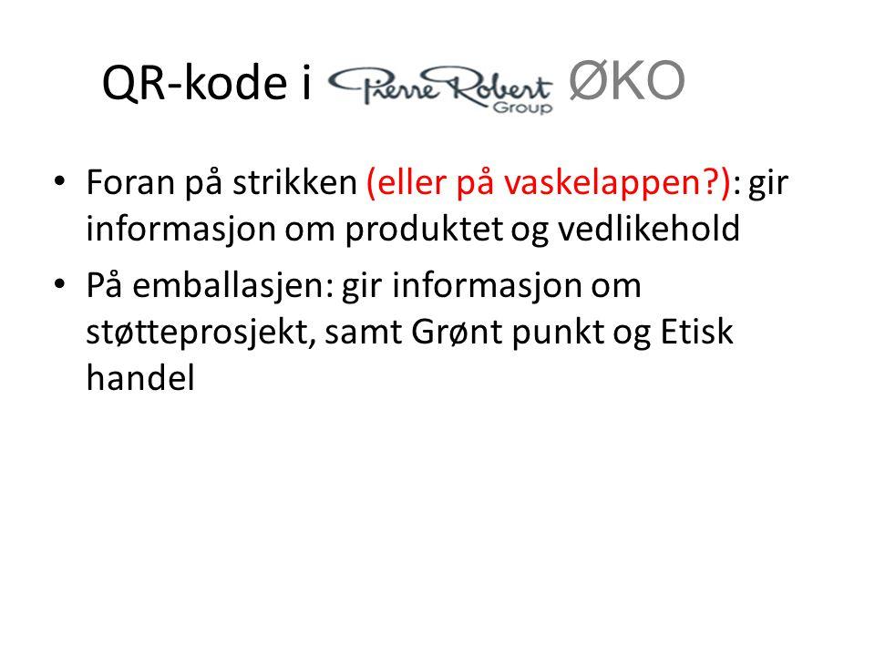 QR-kode i ØKO • Foran på strikken (eller på vaskelappen?): gir informasjon om produktet og vedlikehold • På emballasjen: gir informasjon om støttepros