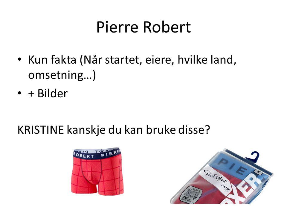 Pierre Robert • Kun fakta (Når startet, eiere, hvilke land, omsetning…) • + Bilder KRISTINE kanskje du kan bruke disse?