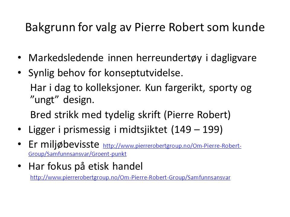 Bakgrunn for valg av Pierre Robert som kunde • Markedsledende innen herreundertøy i dagligvare • Synlig behov for konseptutvidelse. Har i dag to kolle